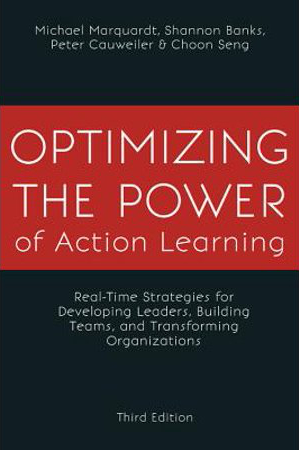 Optimizing the power of Action Learning | Michael Marquardt, Shannon Banks, Peter Couwelier & Choon Seng